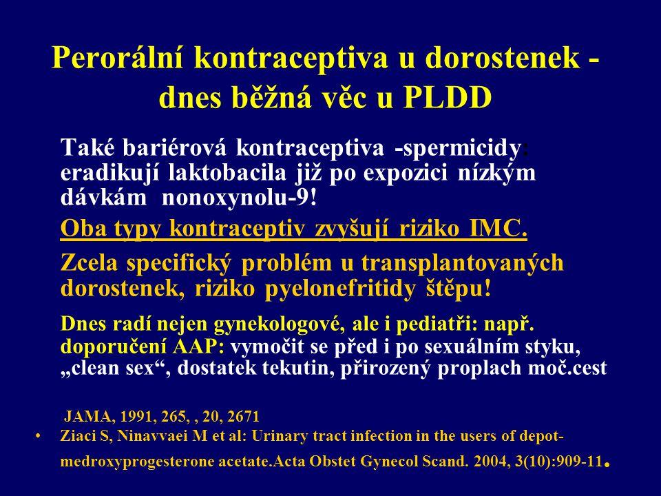 Perorální kontraceptiva u dorostenek - dnes běžná věc u PLDD Také bariérová kontraceptiva -spermicidy: eradikují laktobacila již po expozici nízkým dá