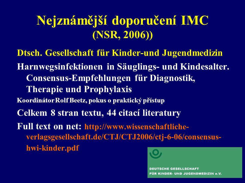 Nejznámější doporučení IMC (NSR, 2006)) Dtsch. Gesellschaft für Kinder-und Jugendmedizin Harnwegsinfektionen in Säuglings- und Kindesalter. Consensus-