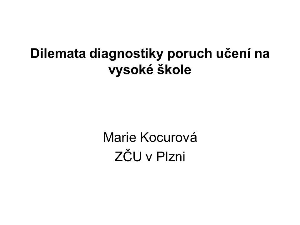 Dilemata diagnostiky poruch učení na vysoké škole Marie Kocurová ZČU v Plzni