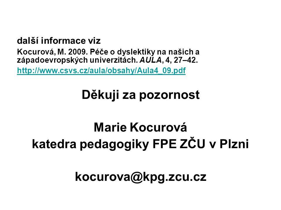 další informace viz Kocurová, M. 2009. Péče o dyslektiky na našich a západoevropských univerzitách. AULA, 4, 27–42. http://www.csvs.cz/aula/obsahy/Aul