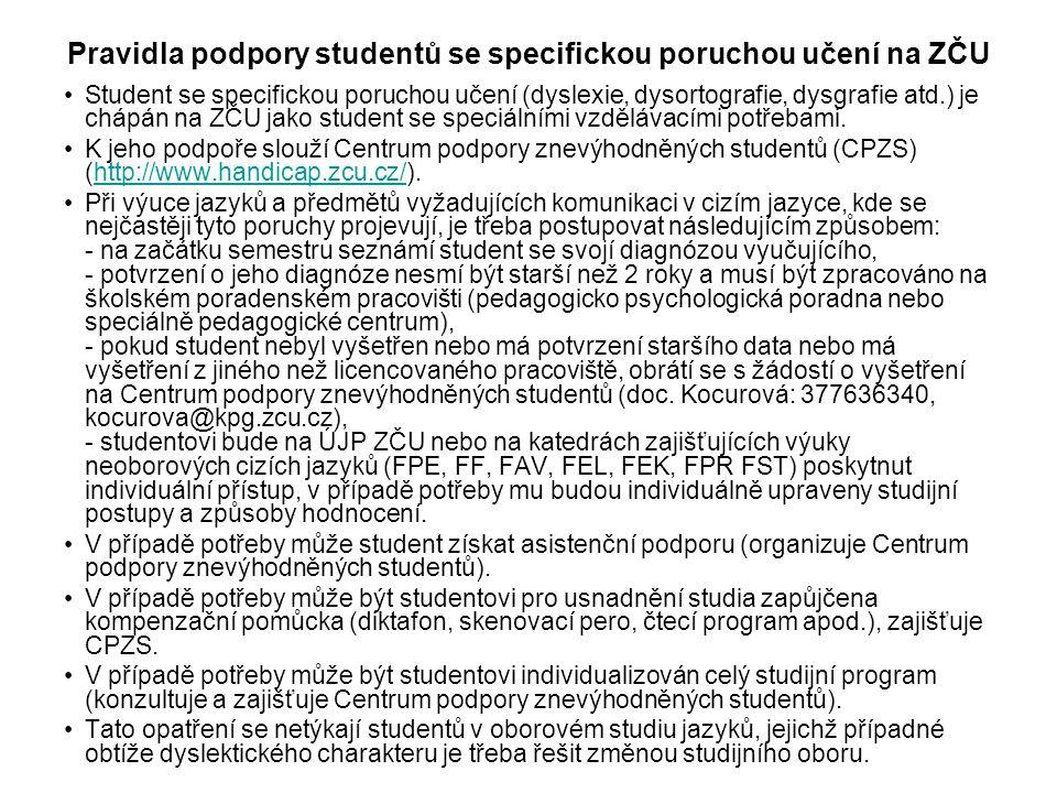 Pravidla podpory studentů se specifickou poruchou učení na ZČU •Student se specifickou poruchou učení (dyslexie, dysortografie, dysgrafie atd.) je chá