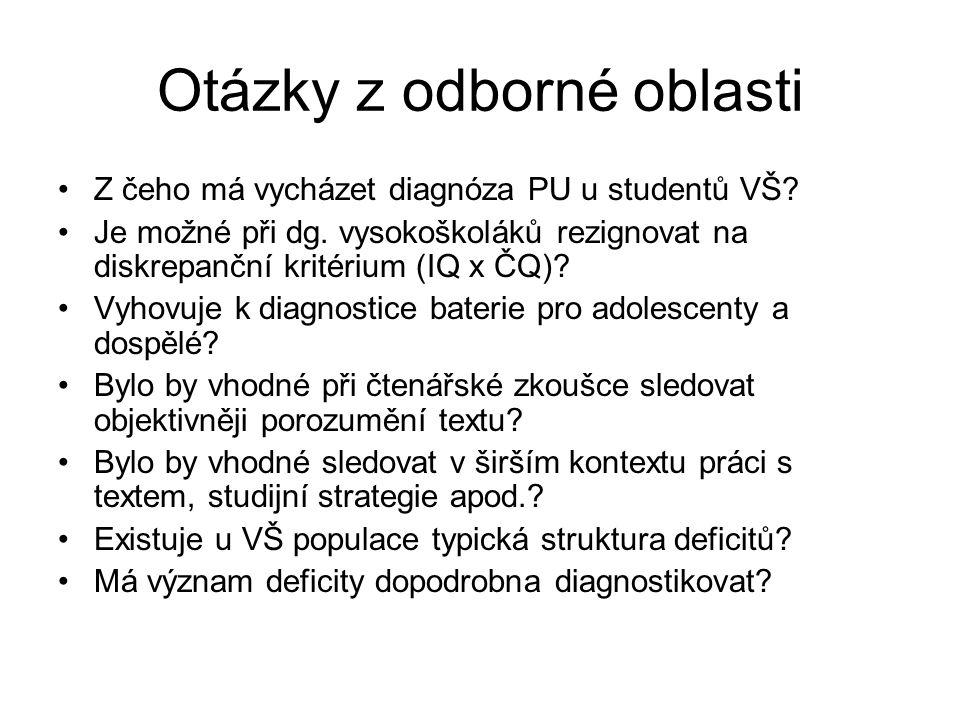 Otázky z odborné oblasti •Z čeho má vycházet diagnóza PU u studentů VŠ? •Je možné při dg. vysokoškoláků rezignovat na diskrepanční kritérium (IQ x ČQ)