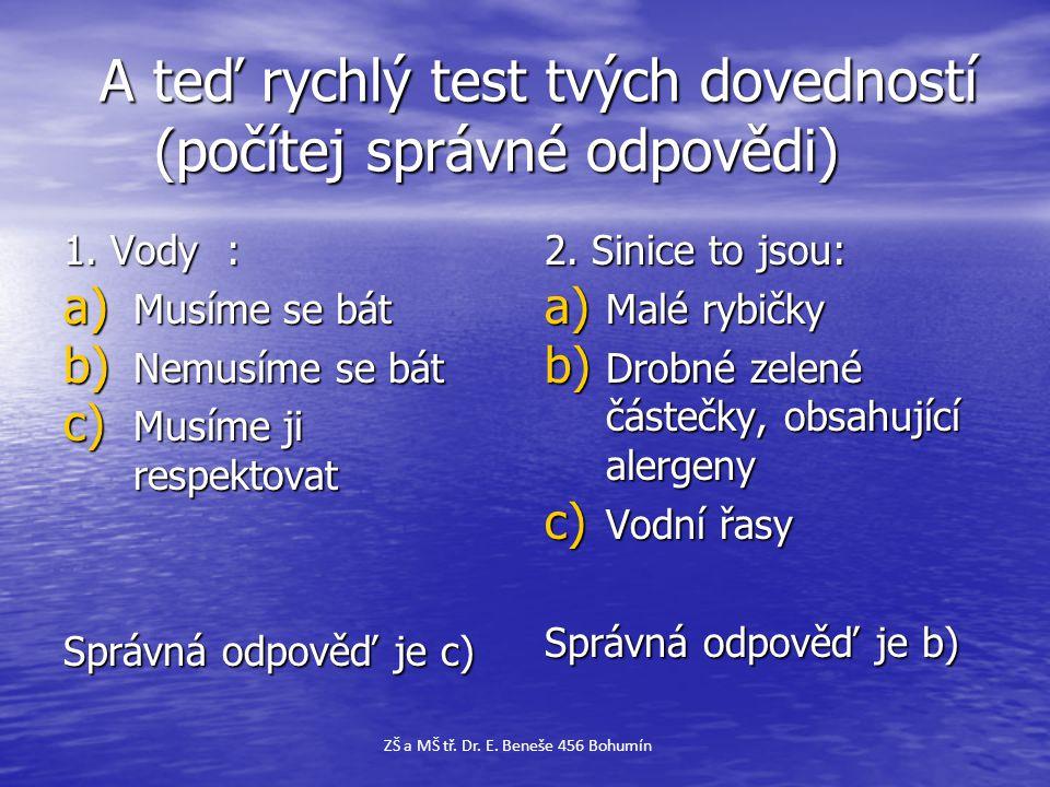 A teď rychlý test tvých dovedností (počítej správné odpovědi) A teď rychlý test tvých dovedností (počítej správné odpovědi) 1. Vody : a) Musíme se bát