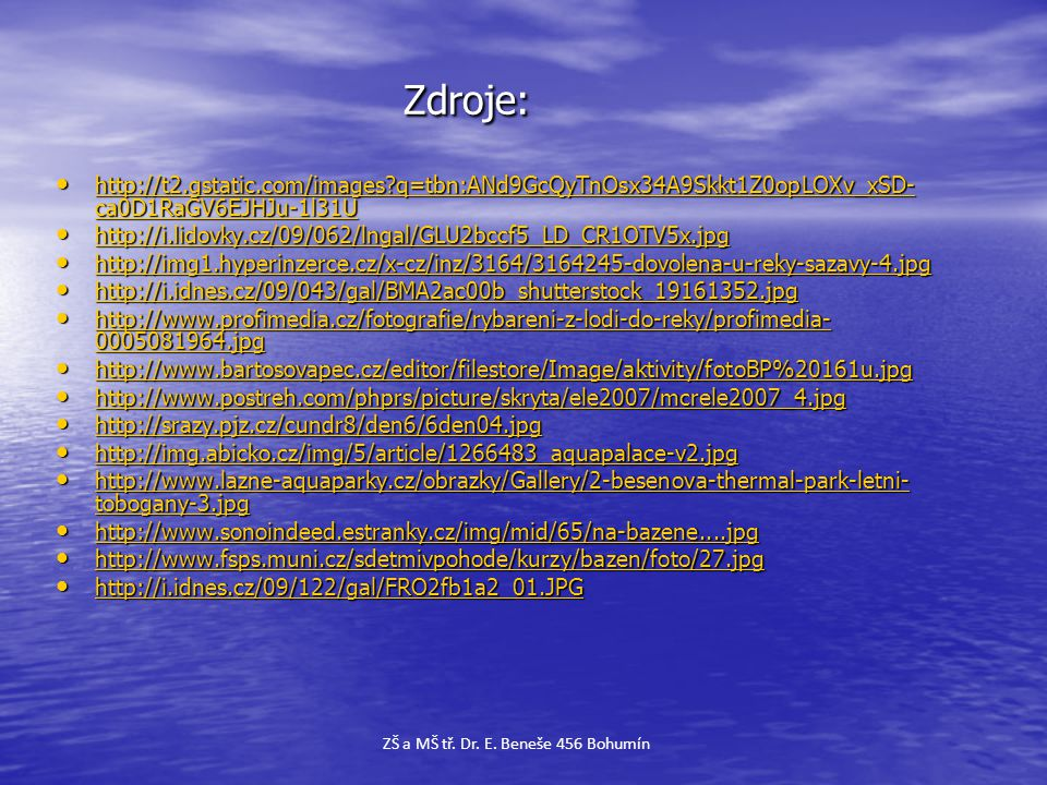Zdroje: Zdroje: • http://t2.gstatic.com/images?q=tbn:ANd9GcQyTnOsx34A9Skkt1Z0opLOXv_xSD- ca0D1RaGV6EJHJu-1l31U http://t2.gstatic.com/images?q=tbn:ANd9