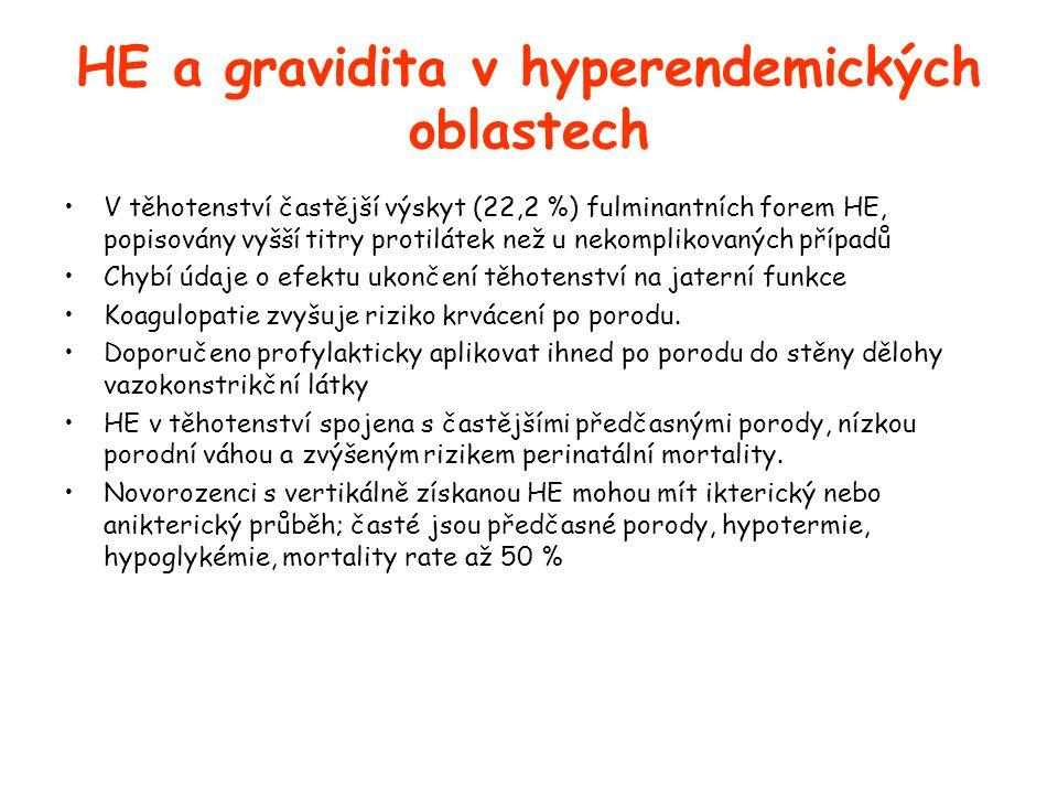 HE a gravidita v hyperendemických oblastech •V těhotenství častější výskyt (22,2 %) fulminantních forem HE, popisovány vyšší titry protilátek než u nekomplikovaných případů •Chybí údaje o efektu ukončení těhotenství na jaterní funkce •Koagulopatie zvyšuje riziko krvácení po porodu.