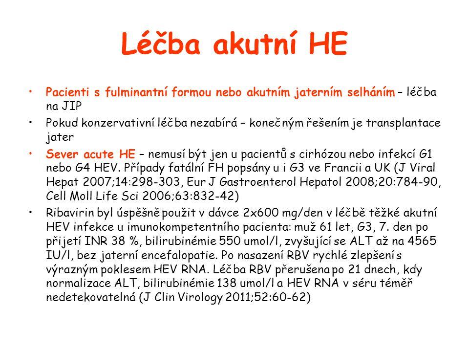 Léčba akutní HE •Pacienti s fulminantní formou nebo akutním jaterním selháním – léčba na JIP •Pokud konzervativní léčba nezabírá – konečným řešením je transplantace jater •Sever acute HE – nemusí být jen u pacientů s cirhózou nebo infekcí G1 nebo G4 HEV.