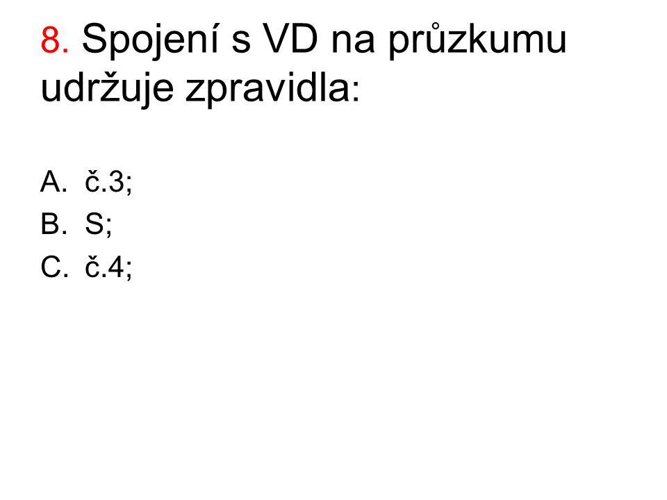 8. Spojení s VD na průzkumu udržuje zpravidla : A.č.3; B.S; C.č.4;