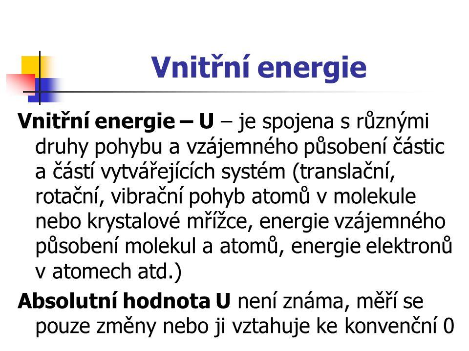 Vnitřní energie Vnitřní energie – U – je spojena s různými druhy pohybu a vzájemného působení částic a částí vytvářejících systém (translační, rotační