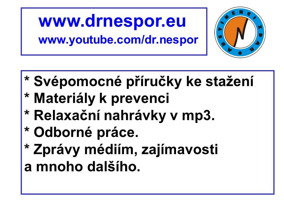 www.drnespor.eu www.youtube.com/dr.nespor * Svépomocné příručky ke stažení * Materiály k prevenci * Relaxační nahrávky v mp3. * Odborné práce. * Zpráv
