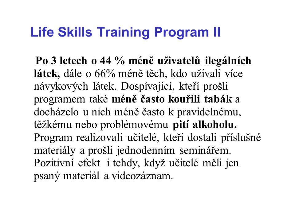 Life Skills Training Program II Po 3 letech o 44 % méně uživatelů ilegálních látek, dále o 66% méně těch, kdo užívali více návykových látek. Dospívají