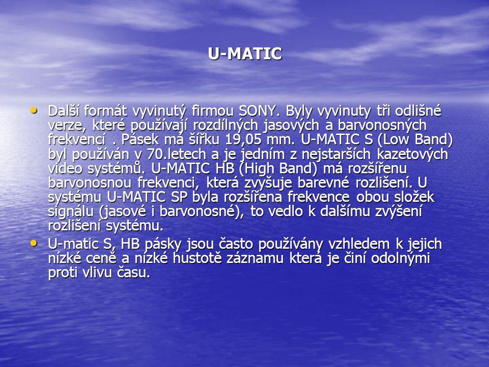 U-MATIC • Další formát vyvinutý firmou SONY. Byly vyvinuty tři odlišné verze, které používají rozdílných jasových a barvonosných frekvencí. Pásek má š
