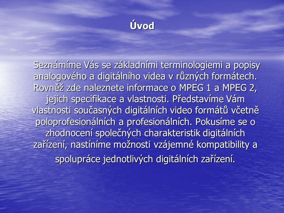 Úvod Seznámíme Vás se základními terminologiemi a popisy analogového a digitálního videa v různých formátech. Rovněž zde naleznete informace o MPEG 1