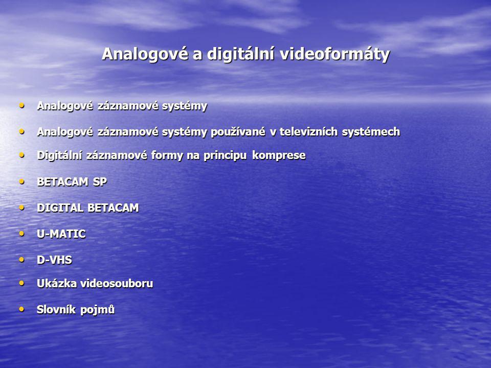 Analogové a digitální videoformáty • Analogové záznamové systémy • Analogové záznamové systémy používané v televizních systémech • Digitální záznamové
