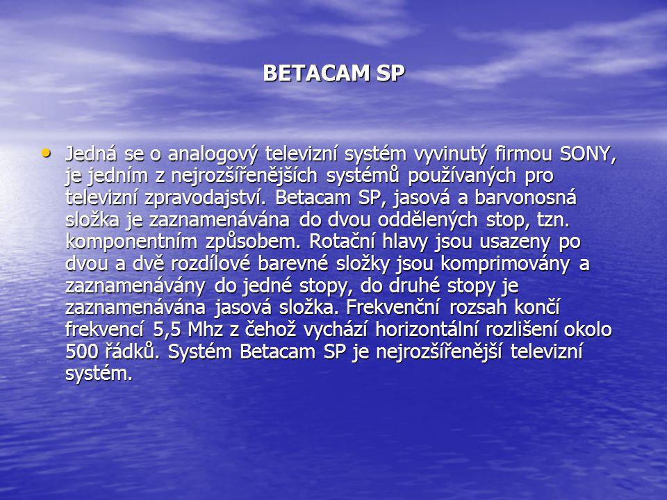 BETACAM SP • Jedná se o analogový televizní systém vyvinutý firmou SONY, je jedním z nejrozšířenějších systémů používaných pro televizní zpravodajství