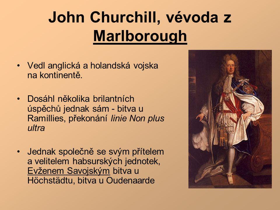 John Churchill, vévoda z Marlborough •Vedl anglická a holandská vojska na kontinentě. •Dosáhl několika brilantních úspěchů jednak sám - bitva u Ramill