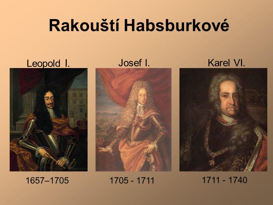 1705 - 17111657–1705 1711 - 1740 Rakouští Habsburkové Leopold I. Josef I.Karel VI.