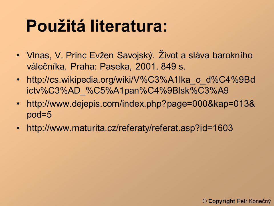 Použitá literatura: •Vlnas, V. Princ Evžen Savojský. Život a sláva barokního válečníka. Praha: Paseka, 2001. 849 s. •http://cs.wikipedia.org/wiki/V%C3