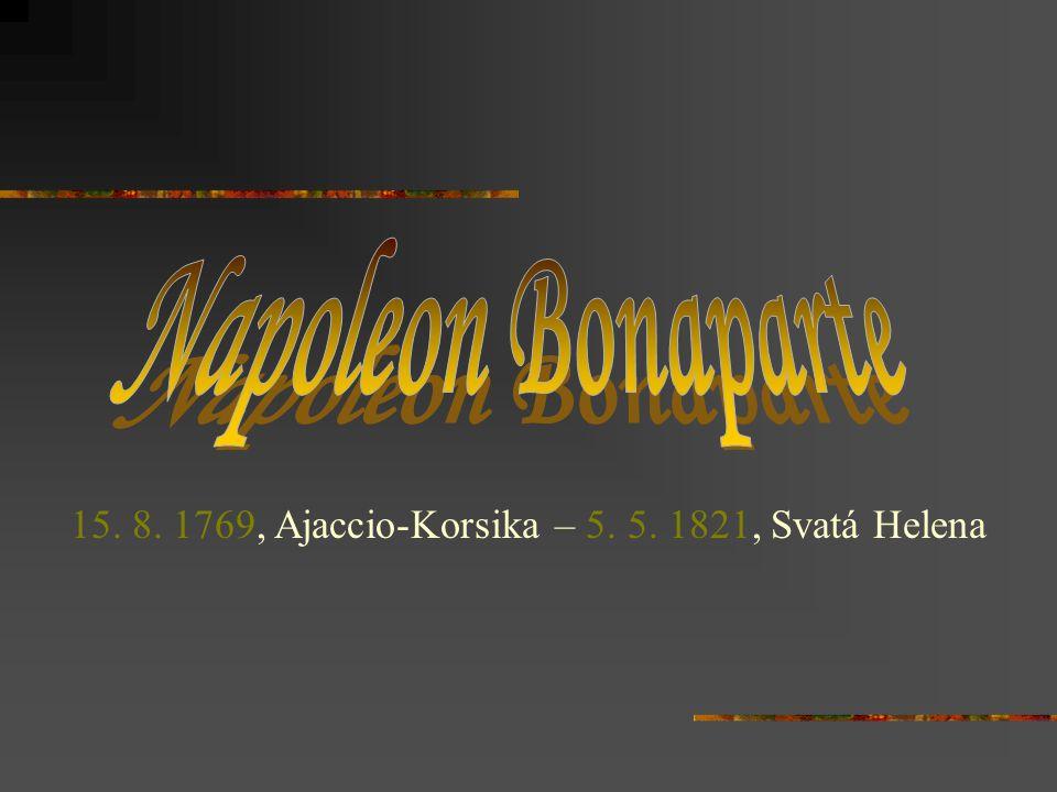  Francouzský generál a císař ( 1804 –1814, a 1815)  Jeden z největších vojevůdců v historii lidstva  První manželka - Josefína Beauharnaisová  Druhá žena - Marie Louisa habsburská, s níž měl syna Napoleona II.
