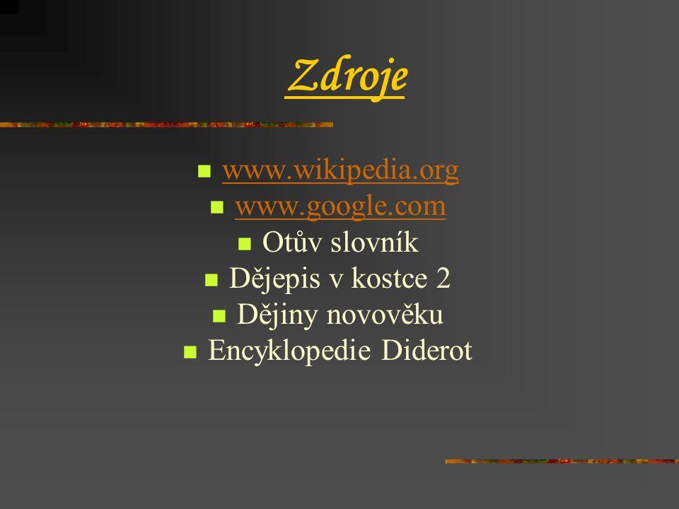Zdroje  www.wikipedia.org www.wikipedia.org  www.google.com www.google.com  Otův slovník  Dějepis v kostce 2  Dějiny novověku  Encyklopedie Dide