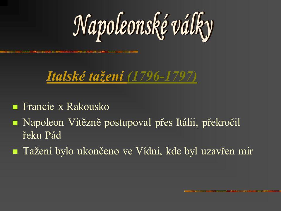 Francie x Rakousko  Napoleon Vítězně postupoval přes Itálii, překročil řeku Pád  Tažení bylo ukončeno ve Vídni, kde byl uzavřen mír Italské tažení