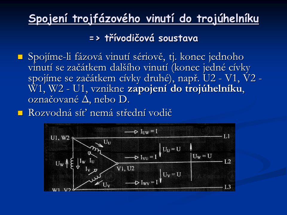Spojení trojfázového vinutí do trojúhelníku => třívodičová soustava  Spojíme-li fázová vinutí sériově, tj. konec jednoho vinutí se začátkem dalšího v