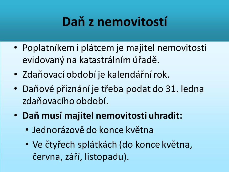 Daň z pozemků • Předmětem daně jsou pozemky na území ČR, uvedené v katastru nemovitostí.