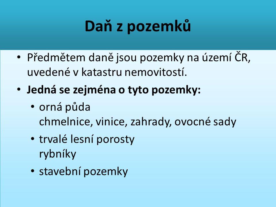 Daň z pozemků • Předmětem daně jsou pozemky na území ČR, uvedené v katastru nemovitostí. • Jedná se zejména o tyto pozemky: • orná půda chmelnice, vin