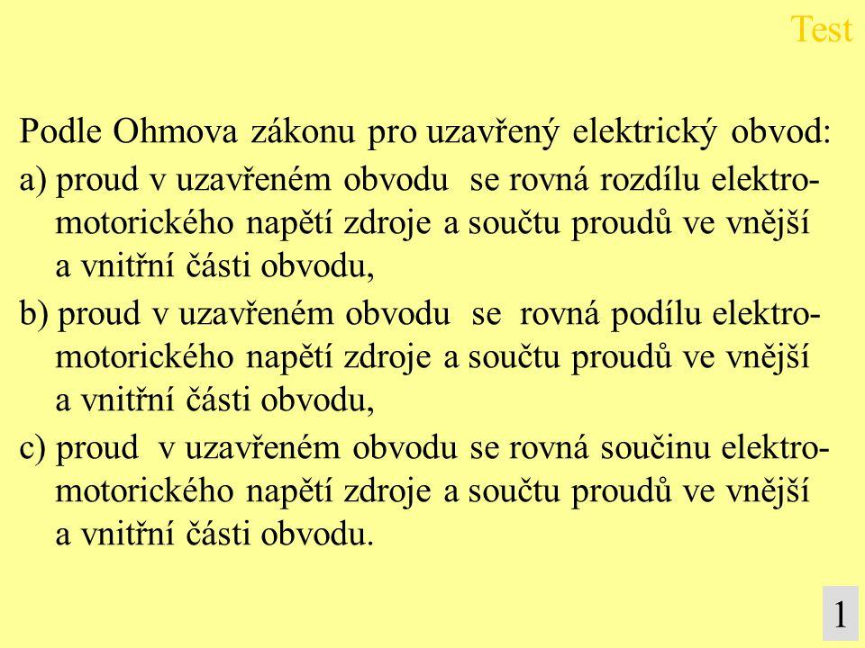 Podle Ohmova zákonu pro uzavřený elektrický obvod: a) proud v uzavřeném obvodu se rovná rozdílu elektro- motorického napětí zdroje a součtu proudů ve