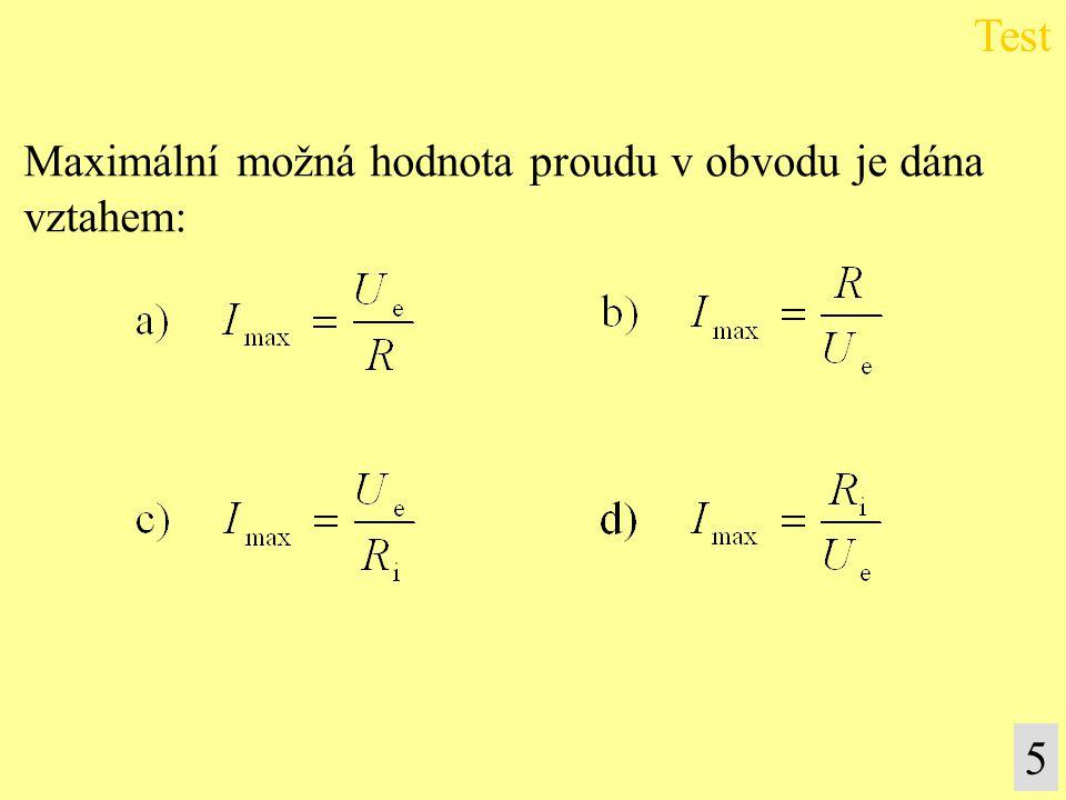 Maximální možná hodnota proudu v obvodu je dána vztahem: Test 5