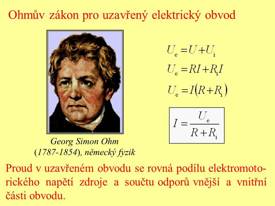 Georg Simon Ohm (1787-1854), německý fyzik Proud v uzavřeném obvodu se rovná podílu elektromoto- rického napětí zdroje a součtu odporů vnější a vnitřn