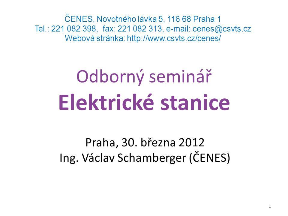 Odborný seminář Elektrické stanice Praha, 30. března 2012 Ing. Václav Schamberger (ČENES) 1 ČENES, Novotného lávka 5, 116 68 Praha 1 Tel.: 221 082 398