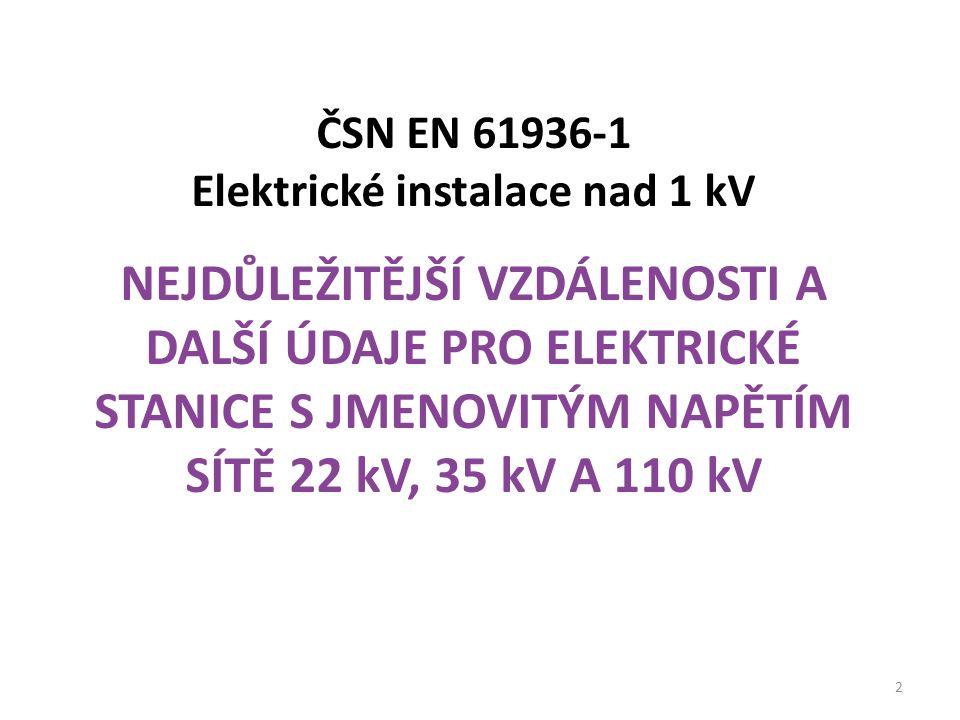 ČSN EN 61936-1 Elektrické instalace nad 1 kV NEJDŮLEŽITĚJŠÍ VZDÁLENOSTI A DALŠÍ ÚDAJE PRO ELEKTRICKÉ STANICE S JMENOVITÝM NAPĚTÍM SÍTĚ 22 kV, 35 kV A