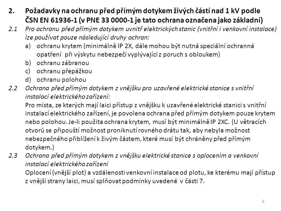 6 2.Požadavky na ochranu před přímým dotykem živých částí nad 1 kV podle ČSN EN 61936-1 (v PNE 33 0000-1 je tato ochrana označena jako základní) 2.1Pr