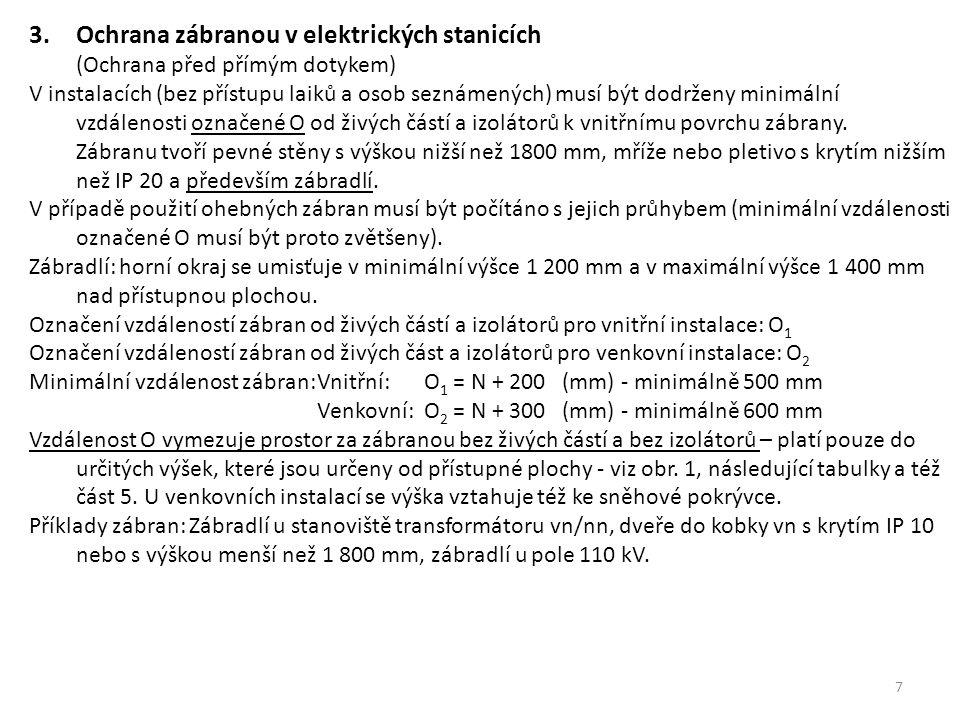 7 3.Ochrana zábranou v elektrických stanicích (Ochrana před přímým dotykem) V instalacích (bez přístupu laiků a osob seznámených) musí být dodrženy mi