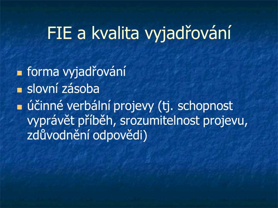 FIE a kvalita vyjadřování  forma vyjadřování  slovní zásoba  účinné verbální projevy (tj. schopnost vyprávět příběh, srozumitelnost projevu, zdůvod