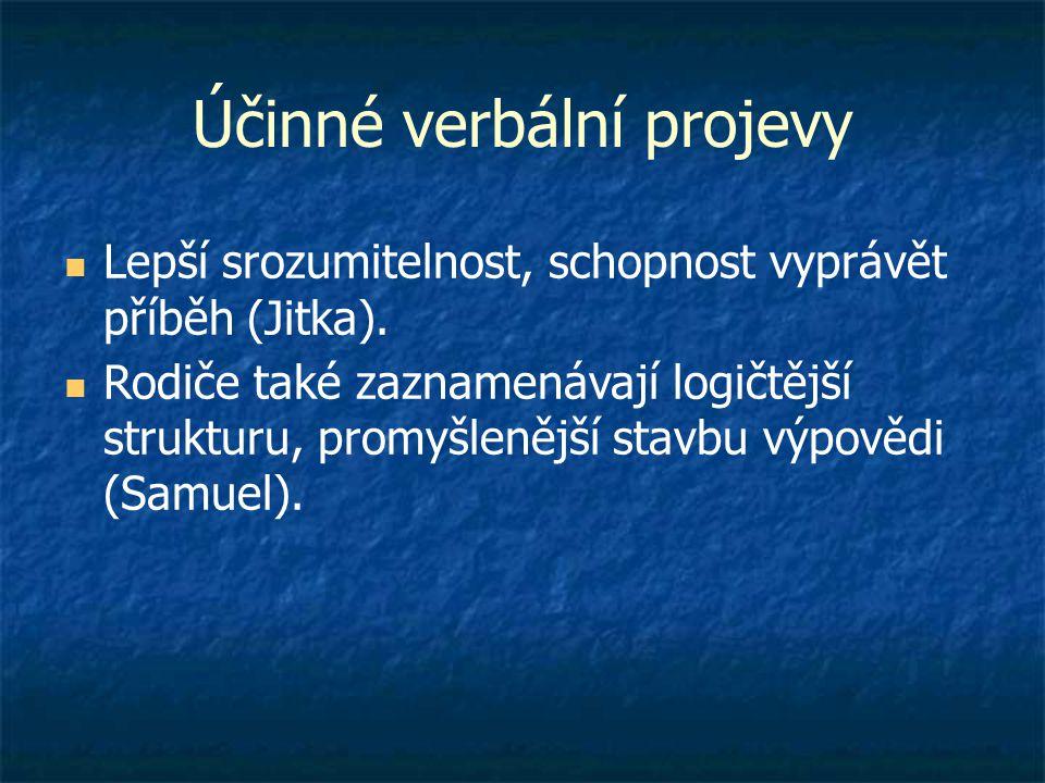 Účinné verbální projevy  Lepší srozumitelnost, schopnost vyprávět příběh (Jitka).