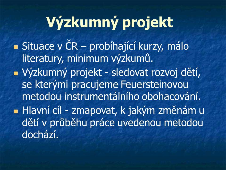 Výzkumný projekt  Situace v ČR – probíhající kurzy, málo literatury, minimum výzkumů.  Výzkumný projekt - sledovat rozvoj dětí, se kterými pracujeme