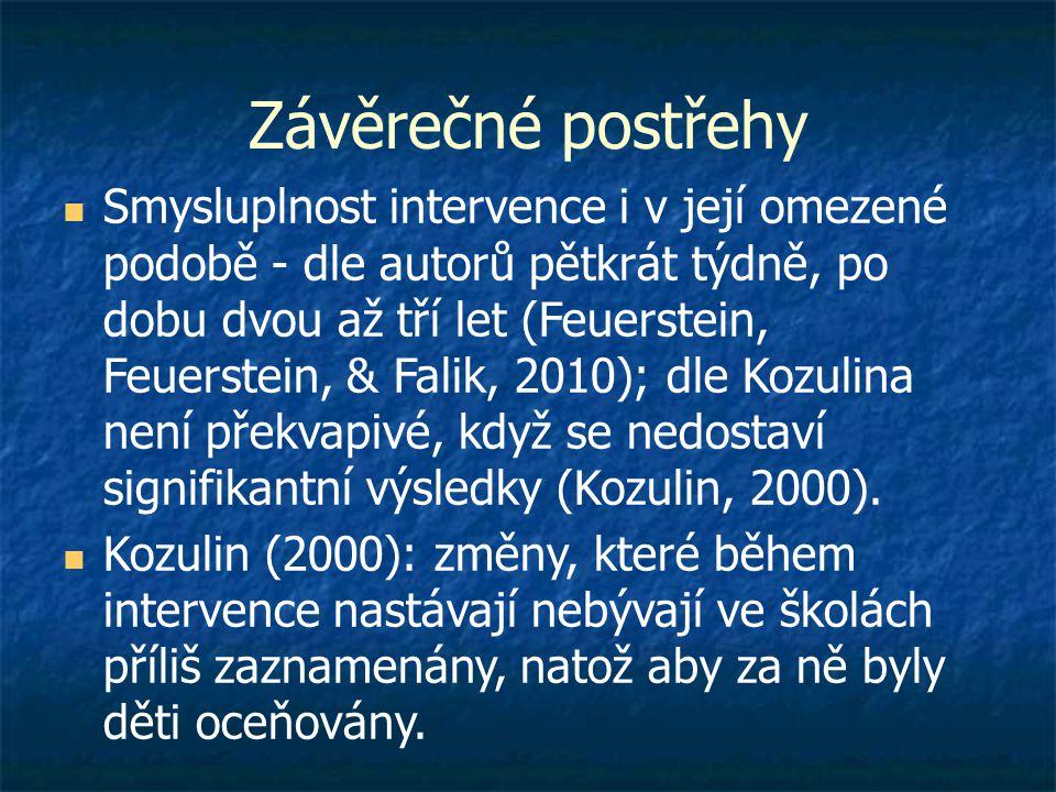Závěrečné postřehy  Smysluplnost intervence i v její omezené podobě - dle autorů pětkrát týdně, po dobu dvou až tří let (Feuerstein, Feuerstein, & Falik, 2010); dle Kozulina není překvapivé, když se nedostaví signifikantní výsledky (Kozulin, 2000).