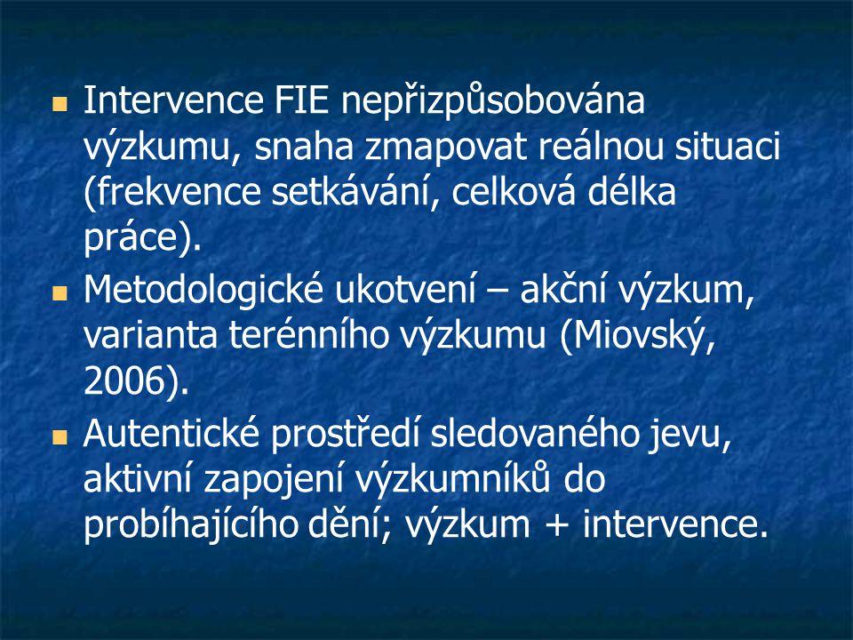  Intervence FIE nepřizpůsobována výzkumu, snaha zmapovat reálnou situaci (frekvence setkávání, celková délka práce).  Metodologické ukotvení – akční