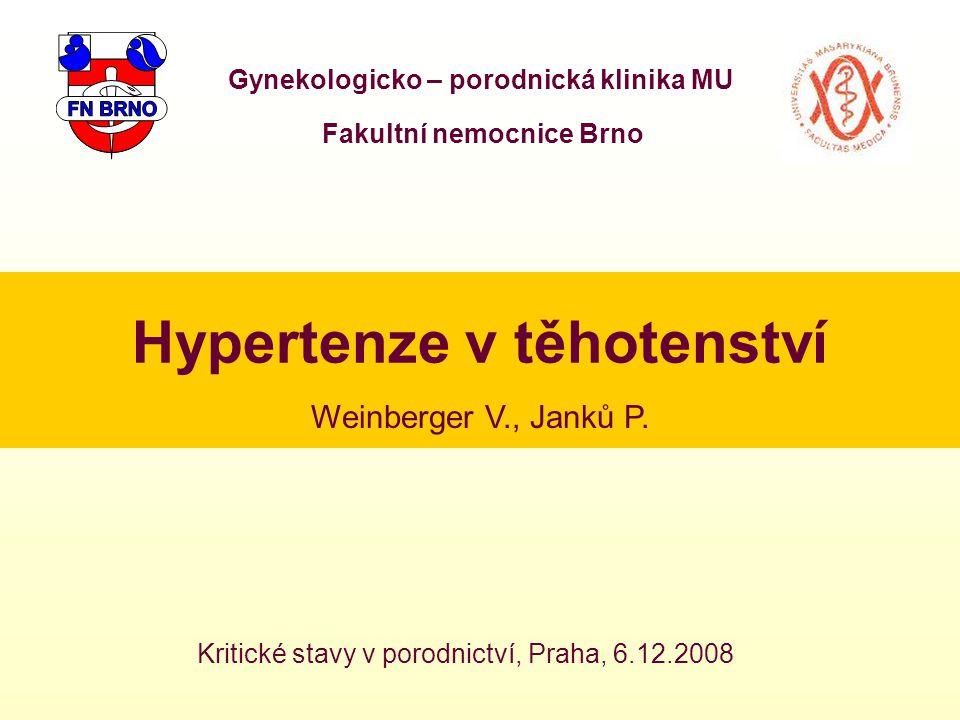 Hypertenze v těhotenství Gynekologicko – porodnická klinika MU Fakultní nemocnice Brno Kritické stavy v porodnictví, Praha, 6.12.2008 Weinberger V., J