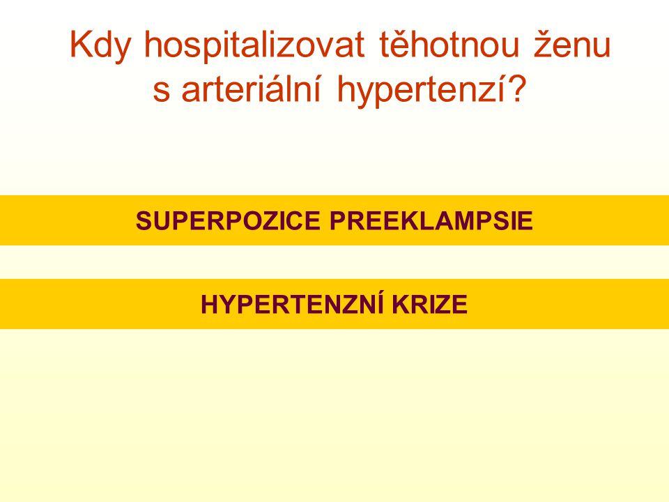 Kdy hospitalizovat těhotnou ženu s arteriální hypertenzí? SUPERPOZICE PREEKLAMPSIE HYPERTENZNÍ KRIZE