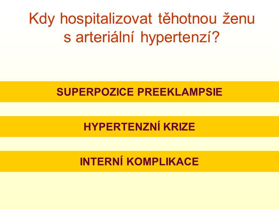 Kdy hospitalizovat těhotnou ženu s arteriální hypertenzí? SUPERPOZICE PREEKLAMPSIE HYPERTENZNÍ KRIZE INTERNÍ KOMPLIKACE