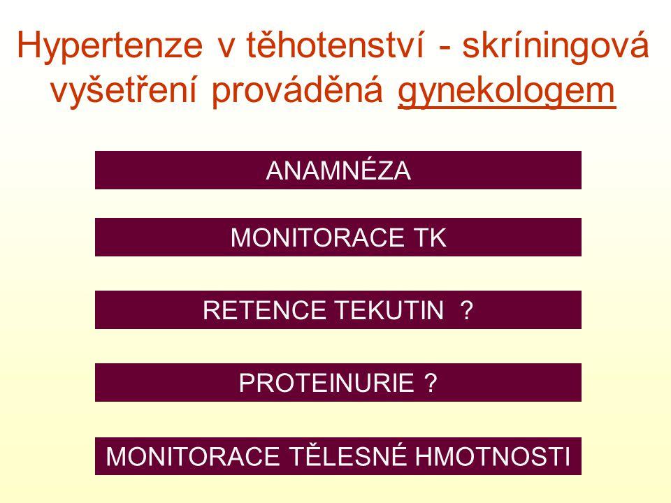 Hypertenze v těhotenství - skríningová vyšetření prováděná gynekologem ANAMNÉZA MONITORACE TK RETENCE TEKUTIN ? PROTEINURIE ? MONITORACE TĚLESNÉ HMOTN