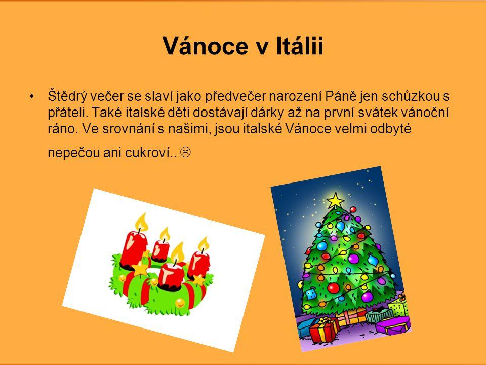 Vánoce v Itálii •Štědrý večer se slaví jako předvečer narození Páně jen schůzkou s přáteli. Také italské děti dostávají dárky až na první svátek vánoč