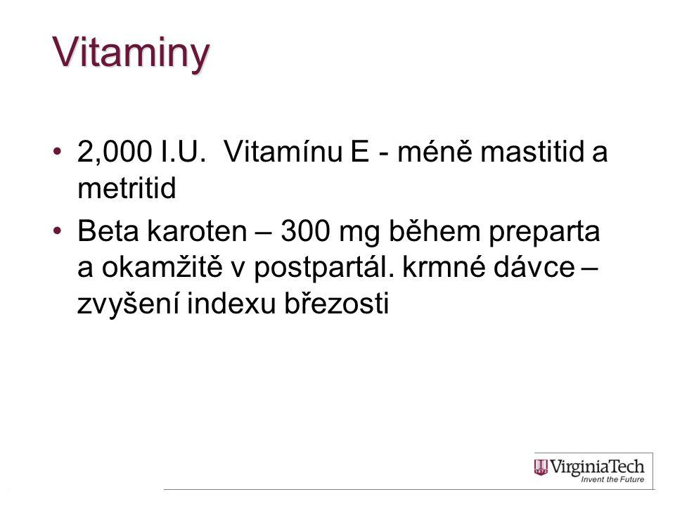 Vitaminy •2,000 I.U. Vitamínu E - méně mastitid a metritid •Beta karoten – 300 mg během preparta a okamžitě v postpartál. krmné dávce – zvyšení indexu