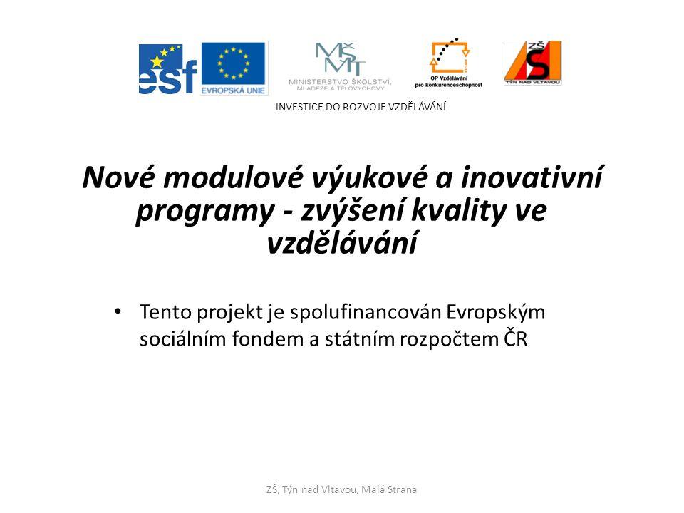 Nové modulové výukové a inovativní programy - zvýšení kvality ve vzdělávání • Tento projekt je spolufinancován Evropským sociálním fondem a státním ro