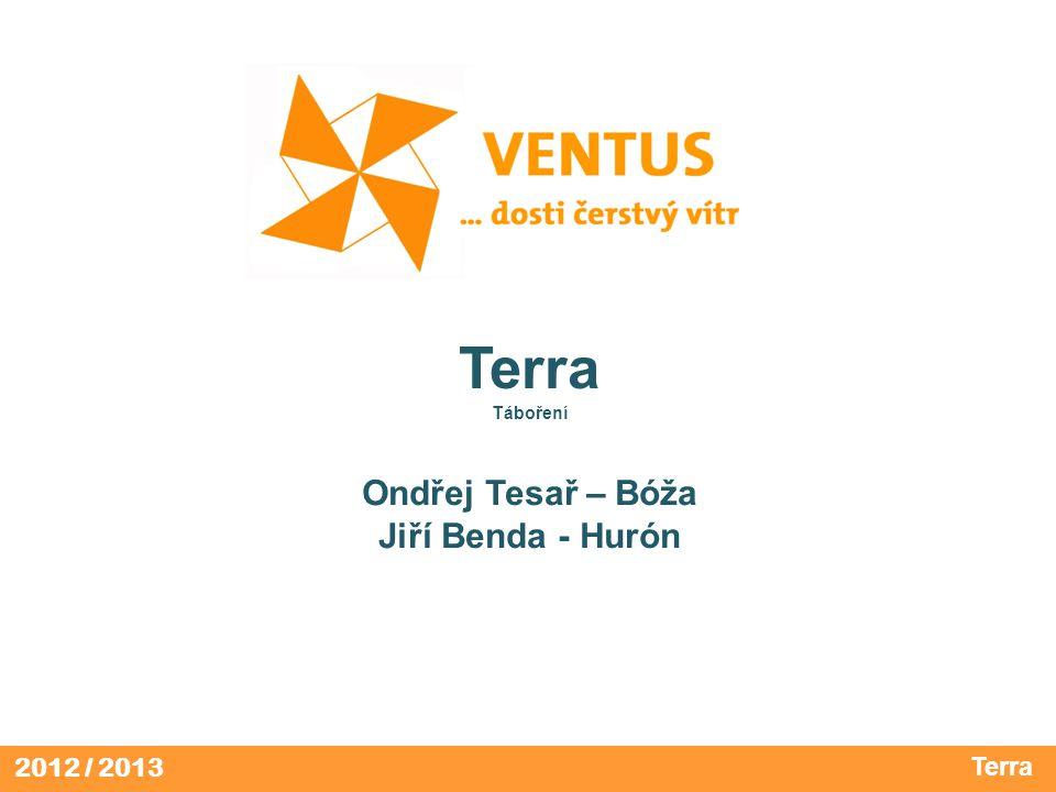 2012 / 2013 Terra Táboření Ondřej Tesař – Bóža Jiří Benda - Hurón Terra