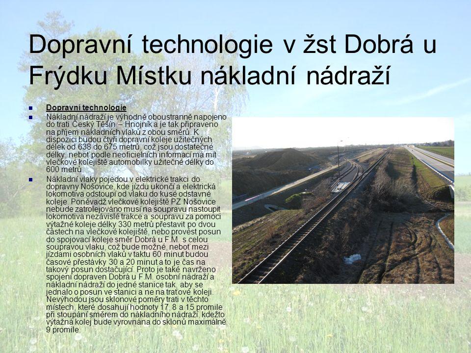 Dopravní technologie v žst Dobrá u Frýdku Místku nákladní nádraží  Dopravní technologie  Nákladní nádraží je výhodně oboustranně napojeno do trati Český Těšín – Hnojník a je tak připraveno na příjem nákladních vlaků z obou směrů.