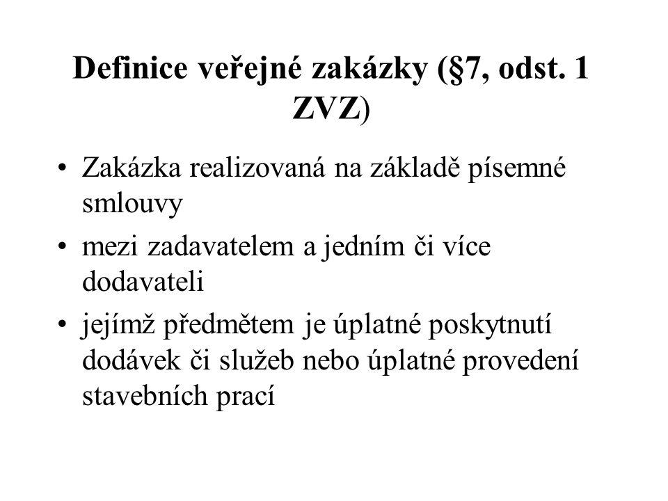 Definice veřejné zakázky (§7, odst. 1 ZVZ) •Zakázka realizovaná na základě písemné smlouvy •mezi zadavatelem a jedním či více dodavateli •jejímž předm