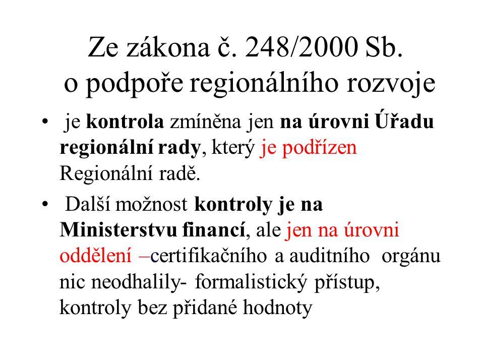 Ze zákona č. 248/2000 Sb. o podpoře regionálního rozvoje • je kontrola zmíněna jen na úrovni Úřadu regionální rady, který je podřízen Regionální radě.